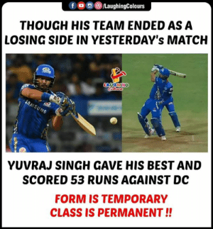 #MIvDC #YuvrajSingh #IPL #IPL2019: fO/LaughingColours  THOUGH HIS TEAM ENDED AS A  LOSING SIDE IN YESTERDAY's MATCH  YUVRAJ SINGH GAVE HIS BEST AND  SCORED 53 RUNS AGAINST DC  FORM IS TEMPORARY  CLASS IS PERMANENT!! #MIvDC #YuvrajSingh #IPL #IPL2019