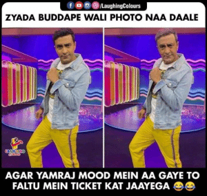 So true😉: fo/LaughingColours  ZYADA BUDDAPE WALI PHOTO NAA DAALE  LAUGHING  Colors  AGAR YAMRAJ MOOD MEIN AA GAYE TO  FALTU MEIN TICKET KAT JAAYEGA So true😉