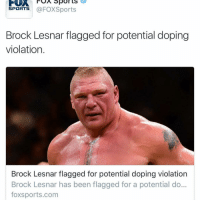 FOA Sports  SPORTS  @FOXSports  Brock Lesnar flagged for potential doping  violation  Brock Lesnar flagged for potential doping violation  Brock Lesnar has been flagged for a potential do...  foxsports.com No shit....