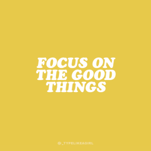 good things: FOCUS ON  THE GOOD  THINGS  @_TYPELIKEAGIRL