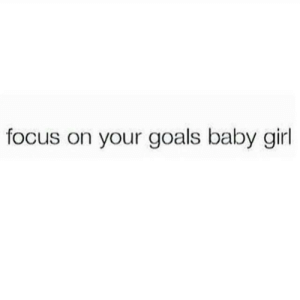 Baby Girl: focus on your goals baby girl