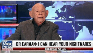 News, Breaking News, and Irl: FoDR EARMAN: I CAN HEAR YOUR NIGHTMARES  NEWS  BREAKING NEWS  channel me irl : me_irl