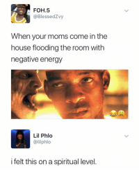 Energy, Facts, and Foh: FOH.5  @BlessedZvy  When your moms come in the  house flooding the room with  negative energy  Lil Phlo  @lilphlo  i felt this on a spiritual level. Facts 😩