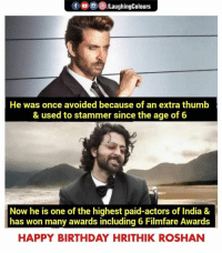 Birthday Wishes To Bollywood Greek God #HrithikRoshan :): fOLaughingColours  He was once avoided because of an extra thumb  & used to stammer since the age of 6  Now he is one of the highest paid-actors of India &  has won many awards including 6 Filmfare Awards  HAPPY BIRTHDAY HRITHIK ROSHAN Birthday Wishes To Bollywood Greek God #HrithikRoshan :)