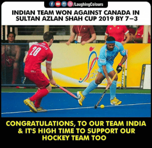 Hockey, Canada, and Congratulations: fOLaughingColours  INDIAN TEAM WON AGAINST CANADA IN  SULTAN AZLAN SHAH CUP 2019 BY 7-3  CONGRATULATIONS, TO OUR TEAM INDIA  & ITS HIGH TIME TO SUPPORT OUR  HOCKEY TEAM TOO Congratulations To #IndianHockeyTeam 🇮🇳 #SultanAzlanShahCup