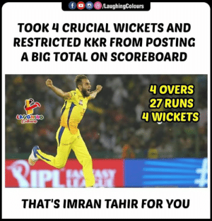 #ImranTahir #CSKvKKR #IPL: foLaughingColours  TOOK 4 CRUCIAL WICKETS AND  RESTRICTED KKR FROM POSTING  A BIG TOTAL ON SCOREBOARD  4 OVERS  2ZRUNS  4 WICKETS  LAUGHING  Colo  THAT'S IMRAN TAHIR FOR YOU #ImranTahir #CSKvKKR #IPL