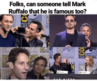 famous: Folks, can someone tell Mark  Ruffalo that he is famous too?  ATIONAL INTERNATION  INTERNAT  SAN o  RNATIONAL INTER NAL  0  INTERNAT  ERN  으CO/