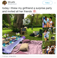 Friends, Party, and Today: Follow  @blkjptrofzeus  today i threw my girlfriend a surprise party  and invited all her friends  На  11:24 am - 9 Feb 2019 A thoughtful surprise
