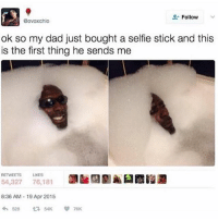 Dad, Selfie, and Selfie Stick: Follow  Bovoxchlo  ok so my dad just bought a selfie stick and this  is the first thing he sends me  RETWEETS KES  54,327 76,181  8:36 AM-19 Apr 2015  わ528 t3 54K  )臼霞餾迴  76K Why is everyone's dad so much cooler than mine
