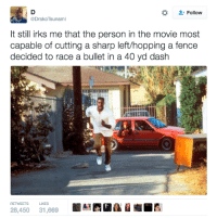 Blackpeopletwitter, Movie, and Tsunami: Follow  Drako Tsunami  It still irks me that the person in the movie most  capable of cutting a sharp left/hopping a fence  decided to race a bullet in a 40 yd dash  RETWEETS LIKES  28,450 31,669 <p>Ricky!!! (via /r/BlackPeopleTwitter)</p>