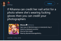 Blackpeopletwitter, Fucking, and Rihanna: Follow  @fentyy  If Rihanna can credit her nail artist for a  photo where she's wearing fucking  gloves then you can credit your  photographers  Rihanna@rihanna  Sept issue of @britishvogue on newsstands Aug 3.  Styled by @edward_enninful  Shot by Nick Knight  Wearing @prada @savagexfenty...  2:45 PM-8 Dec 2018 Not fucking rocket science. (via /r/BlackPeopleTwitter)