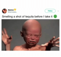 Latinos, Memes, and Tequila: Follow  ilianna  @iliannaaaaa  Smelling a shot of tequila before I take it Ewww 🤢🤢🤢😂😂 🔥 Follow Us 👉 @latinoswithattitude 🔥 latinosbelike latinasbelike latinoproblems mexicansbelike mexican mexicanproblems hispanicsbelike hispanic hispanicproblems latina latinas latino latinos hispanicsbelike