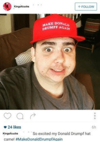 SAD!: FOLLOW  King ofcucks  MAKE DONALD  DRUMPF AGAIN  24 likes  6h  So excited my Donald Drumpf hat  King ofcucks  came! #Make DonaldDrumpfAgain SAD!