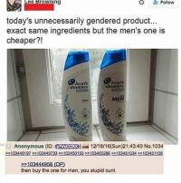 OMG LMAO wtab sextplay - Follow @whattheactualbruh for more😩😂🙌🏼: Follow  Lee Browning  today's unnecessarily gendered product...  exact same ingredients but the men's one is  cheaper?!  MEN  Anonymous (ID: eTVCCCRX) 12/18/16(Sun)21:43:40 No.1034  >>103449197>>103449733>>1034501932203450288 22103451034 >>103451108  103444956 (OP)  then buy the one for men, you stupid cunt OMG LMAO wtab sextplay - Follow @whattheactualbruh for more😩😂🙌🏼
