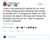 Head, Juice, and Shopping: Follow  lue  i was in the parking lot waiting for my mum  to finish shopping and breaking free comes  on shuffle and i'm singing my heart out. this  kid looks me dead in the eye and throws his  finished juice box at me. i had no reaction  i'm still in disbelief  8:18 AM -3 Apr 2018  습@@.  53 Retweets 466 Like  Tweet your reply