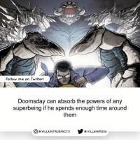 Memes, Twitter, and Time: Follow me on Twitter!  Doomsday can absorb the powers of any  superbeing if he spends enough time around  them  VILLAINTRUEFACTS G VILLAINPEDIA  CO Doomsday vs Superboy Prime