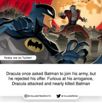 Batman, Memes, and Twitter: Follow me on Twitter!  Dracula once asked Batman to join his army, but  he rejected his offer. Furious at his arrogance,  Dracula attacked and nearly killed Batman  回@VILLA IN TRUEFACTS  步@VILLA IN PEDI Batman vs Dracula: The animated movie dccomics batman dracula geek comics awesome