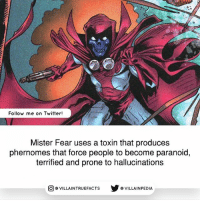 He is basically a rip off of DC's Scarecrow 😓: Follow me on Twitter!  Mister Fear uses a toxin that produces  phernomes that force people to become paranoid,  terrified and prone to hallucinations  VILLAINTRUEFACTs Y G VILLAINPEDIA  O He is basically a rip off of DC's Scarecrow 😓