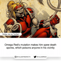 Memes, Twitter, and Death: Follow me on Twitter!  Omega Red's mutation makes him spew death  spores, which poisons anyone in his vicinity  VILLAINTRUEFACTS G VILLAINPEDIA  CO Follow us on @gamingtruefacts !