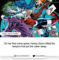 Crime, Joker, and Memes: Follow me on Twitter!  On her first crime spree, Harley Quinn killed the  lawyers that put the Joker away.  VILLAINTRUEFACTS G VILLAINPEDIA  CO Toxic Relationship 💀 dccomics thejoker