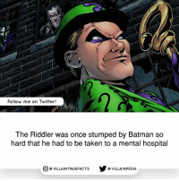 Like and follow for more posts!!: Follow me on Twitter!  The Riddler was once stumped by Batman so  hard that he had to be taken to a mental hospital  VILLAINTRUEFACTS G VILLAINPEDIA  CO Like and follow for more posts!!