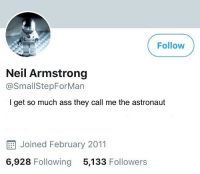 The moon, 1969: Follow  Neil Armstrong  @SmallStepForMan  I get so much ass they call me the astronaut  E Joined February 2011  6,928 Following 5,133 Followers The moon, 1969