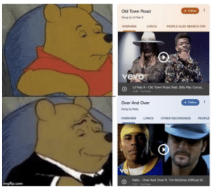 The most ambitious crossover.....: + Follow  Old Town Road  Song by L. Nasx  PEOPLE ALSO SEARCH FOR  OVERVIEW  LYRICS  LI Nas X-Old Town Road (feat. Billy Ray Cyrus)...  38 YouTube  Over And Over  + Follow  Song by Nelly  OVERVIEW CS OTHER RECORDINGS PEOPLE  ve  Neily Over And Over ft. Tim McGraw (Official M...  imgflip.com The most ambitious crossover.....