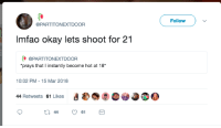 Follow  @PARTITONEXTDOOR  Imfao okay lets shoot for 21  @PARTITONEXTDOOR  prays that I instantly become hot at 18  10:02 PM -15 Mar 2018  44 Retweets 61 Likes <p>When you give god an extension on the assignment. (via /r/BlackPeopleTwitter)</p>