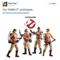 "Girls, Target, and Tumblr: Follow  @paulfeig  Our Mattel 6"" prototypes.  #TheresGhostbusters  GHOSTBUSTERS realmarysue:  gunpowderandspark:  This picture just suddenly sharp-struck home how much this movie is going to mean to young girls and I am warmed like sunlight.   [source]"