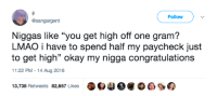 "Lightweight-shaming is inherently dumb 🤦🏾‍♂️: Follow  @sangargent  Niggas like ""you get high off one gram?  LMAO i have to spend half my paycheck just  to get high"" okay my nigga congratulations  11:22 PM-14 Aug 2018  13,738 Retweets 82,657 Likes O4 Lightweight-shaming is inherently dumb 🤦🏾‍♂️"