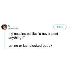 "Exactly 😊😊😂😂😂 🔥 Follow Us 👉 @latinoswithattitude 🔥 latinosbelike latinasbelike latinoproblems mexicansbelike mexican mexicanproblems hispanicsbelike hispanic hispanicproblems latina latinas latino latinos hispanicsbelike: Follow  @shamizzlez  my cousins be like ""u never post  anything!!""  um no ur just blocked but ok Exactly 😊😊😂😂😂 🔥 Follow Us 👉 @latinoswithattitude 🔥 latinosbelike latinasbelike latinoproblems mexicansbelike mexican mexicanproblems hispanicsbelike hispanic hispanicproblems latina latinas latino latinos hispanicsbelike"