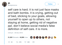 Take care of yourself: Follow  @soignevenus  self care is hard. it is not just face masks  and bath bombs. it is crying, getting out  of bed, sticking to your goals, allowing  yourself to open up to others, not  staying at home, getting rid of negative  ppl. don't believe social media's false  definition of self care. it is more  3:36 pm -26 Dec 2018  21,203 Retweets 43,580 Likes Take care of yourself