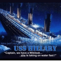 """Memes, Watch Out, and Watch: follow teddi zaps  USS HILAARY  """"Captain, we have a Wikileak...  ..she is taking on water fast Watch out for the rats as they jump ship!"""