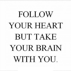 Brain, Heart, and Http: FOLLOW  YOUR HEART  BUT TAKE  YOUR BRAIN  WITH YOU http://iglovequotes.net/