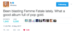 Pop, Good, and Been: Following  @halsey  Been blasting Femme Fatale lately. What a  good album full of pop gold.  RETWEETS  LIKES  1,840 9,590  11:23 PM-8 May 2017  3431.8K 9.6K