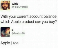 Memes, 🤖, and Account: @Foluoyefeso  With your current account balance,  which Apple product can you buy?  3 P  @Paulius 98  Apple juice Checkout Gamergasm