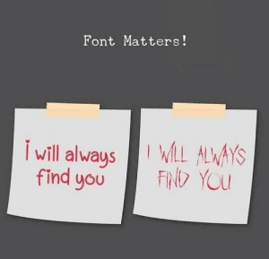 a lesson for u folks.: Font Matters!  I will alwaysLL ALWAYS  FIND YOU  find you a lesson for u folks.