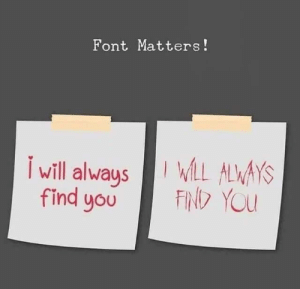 A lesson for u folks.: Font Matters!  L ALWAYS  FIN YOU  will always  find you A lesson for u folks.