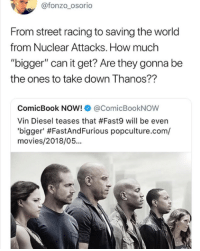 """Definitely, Movies, and Tumblr: @fonzo_osorio  From street racing to saving the world  from Nuclear Attacks. How much  """"bigger"""" can it get? Are they gonna be  the ones to take down Thanos??  ComicBook NOW!@ComicBookNOW  Vin Diesel teases that #Fast9 will be even  'b.gger' #FastAndFurious popculture.com/  movies/2018/05... <p><a href=""""http://awesomesthesia.tumblr.com/post/173602926934/fast-and-furious-has-definitely-gone-too-far"""" class=""""tumblr_blog"""">awesomesthesia</a>:</p>  <blockquote><p>Fast and Furious has definitely gone too far</p></blockquote>"""