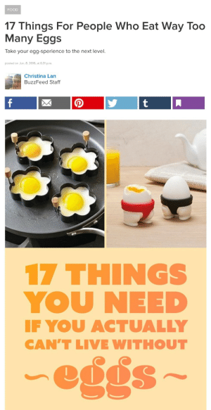 uselesseurovisionfacts:  san-mamemeo:  I didn't know that Sergey Lazarev secretly works at Buzzfeed under the name Christina Lan  @brazilvision: FOOD  17 Things For People Who Eat Way Too  Many Eggs  Take your egg-sperience to the next level.  posted on Jun. 8, 2016, at 6:31 p.m.  Christina Lan  BuzzFeed Staff  17 THINGS  YOU NEED  F YOU ACTUALLY  CAN'T LIVE WITHOUT  eggs uselesseurovisionfacts:  san-mamemeo:  I didn't know that Sergey Lazarev secretly works at Buzzfeed under the name Christina Lan  @brazilvision