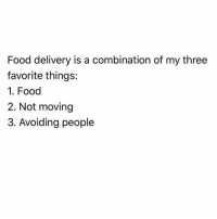 Memes, 🤖, and Combine: Food delivery is a combination of my three  favorite things:  1. Food  2. Not moving  3. Avoiding people Greatest invention ever 💡 @no_fucksgiiven