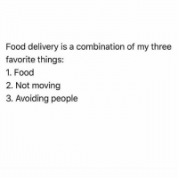 Girl Memes, Three, and Combine: Food delivery is a combination of my three  favorite things:  1. Food  2. Not moving  3. Avoiding people Vday well spent ☑️
