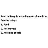 Food, Memes, and 🤖: Food delivery is a combination of my three  favorite things:  1. Food  2. Not moving  3. Avoiding people Amen 🙏