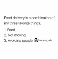 Food, Funny, and Memes: Food delivery is a combination of  my three favorite things:  1. Food  2. Not moving  3. Avoiding people  @sarcasm only ⠀