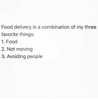 Food, Netflix, and Girl Memes: Food delivery is a combination of my three  favorite things:  1. Food  2. Not moving  3. Avoiding people I'll take truffle fries with a side of Netflix & isolation kk thx