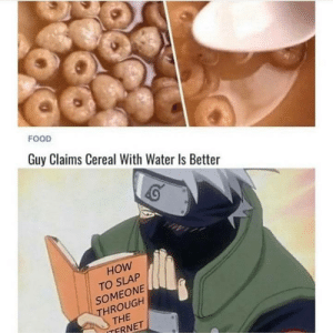cereal: FOOD  Guy Claims Cereal With Water Is Better  HOW  TO SLAP  SOMEONE  THROUGH  THE  ITFRNET