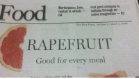 Facepalm, Food, and Tumblr: Food  Marketplace; Jobs, Find good company in  rentals & wheels solitude through an  C4  active imagination 2  The Free Press, Section C, March 5, 2013  RAPEFRUIT  Good for every meal memehumor:  Hard facepalm!