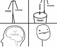 FOOD PACKING  Loading.  TRASH  PACKING Happens all the time... Dammit brain. Follow @9gag 9gag food packet brain