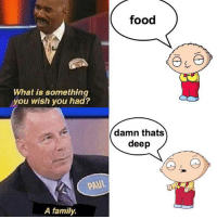 "follow @stewiethoughts for the funniest ""stewie thoughts"" posts on Instagram! 😂 they never post shoutouts or scams! 😸 ••• 😂 @stewiethoughts 😭 😭 @stewiethoughts 😂 😂 @stewiethoughts 😭 😭 @stewiethoughts 😂: food  What is something  you wish you had?  damn thats  deep  AUL  A family. follow @stewiethoughts for the funniest ""stewie thoughts"" posts on Instagram! 😂 they never post shoutouts or scams! 😸 ••• 😂 @stewiethoughts 😭 😭 @stewiethoughts 😂 😂 @stewiethoughts 😭 😭 @stewiethoughts 😂"