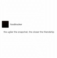 tag your best friend 😂: foodtrucker  the uglier the snapchat, the closer the friendship tag your best friend 😂